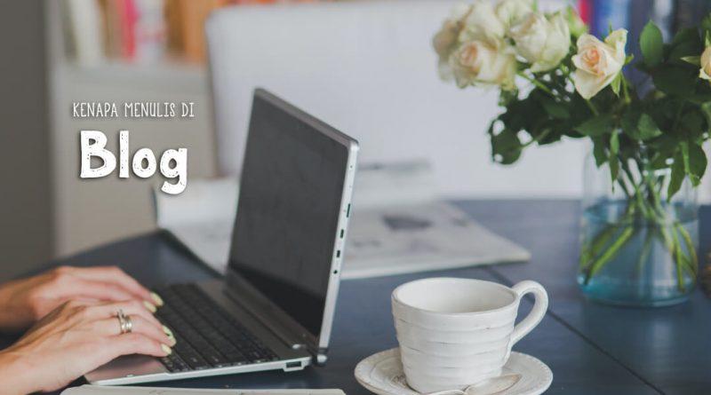 kenapa memilih menulis di blog