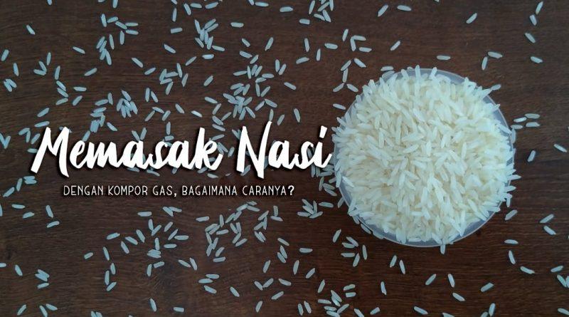 cara memasak nasi manual dengan kompor gas
